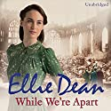 While We're Apart Audiobook by Ellie Dean Narrated by Penelope Freeman