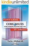 Wisdom To Know The Difference: Core Issues in Relationships, Recovery and Living