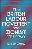 The British Labour Movement and Zionism, 1917-1948, Joseph Gorny, 0714631620