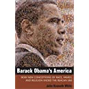 Barack Obama's America: How New Conceptions of Race, Family, and Religion Ended the Reagan Era (Contemporary Political And Social Issues)