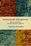 "Suzanne Schneider, ""Mandatory Separation: Religion, Education, and Mass Politics in Palestine"" (Stanford UP, 2018)"