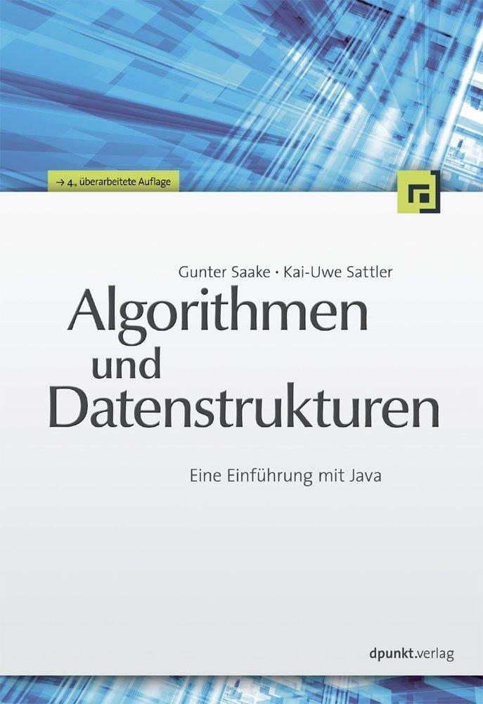 Algorithmen und Datenstrukturen: Eine Einführung mit Java Gebundenes Buch – 31. Mai 2010 Gunter Saake Kai-Uwe Sattler dpunkt Verlag 3898646637
