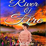 River of Fire | Darrell Case