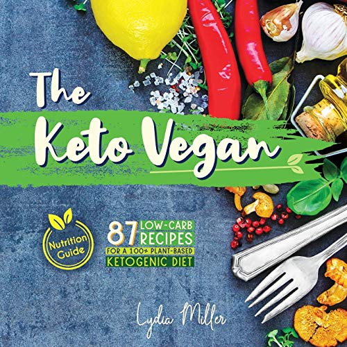 The Keto Vegan: 87 Low-Carb Recipes For A 100% Plant-Based Ketogenic Diet (Nutrition Guide) (The Carbless Cook) by Lydia Miller