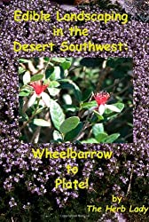 Edible Landscaping in the Desert Southwest: Wheelbarrow to Plate