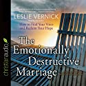 The Emotionally Destructive Marriage: How to Find Your Voice and Reclaim Your Hope Audiobook by Leslie Vernick Narrated by Leslie Vernick