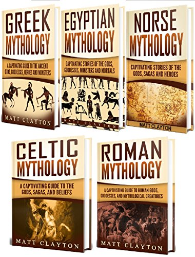 Mythology: A Captivating Guide to Greek Mythology, Egyptian Mythology, Norse Mythology, Celtic Mythology and Roman -