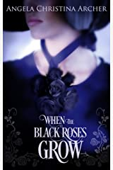 When the Black Roses Grow Kindle Edition