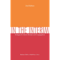 In the Interim: Strategies for Interim Ministers and Congregations, Second Edition