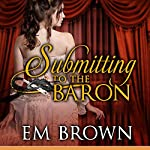 Submitting to the Baron: Erotic Historical Romance | Em Brown
