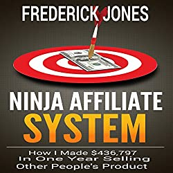 Ninja Affiliate System: How I Made $436,797 in One Year Selling Other People's Product