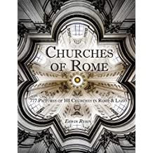 Churches of Rome: 777 pictures of 101 Churches in Rome and Lazio
