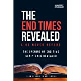 The End Times Revealed Like Never Before: The Opening of End Time Scriptures Revealed