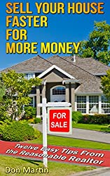 SELL YOUR HOUSE FASTER FOR MORE MONEY: Twelve Easy Tips from The Reasonable Realtor