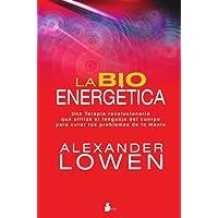 La bioenergética: Una terapia revolucionaria que utiliza el lenguaje del cuerpo para curar los problemas de la mente