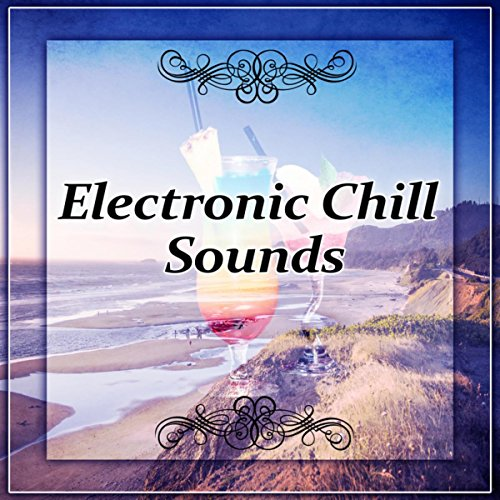Electronic Chill Sounds – Electronic Sounds, Chill Out Lounge Music, Chill Out City