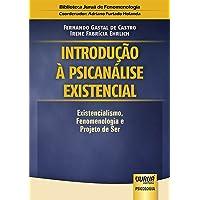 Introdução à Psicanálise Existencial. Existencialismo, Fenomenologia e Projeto de Ser