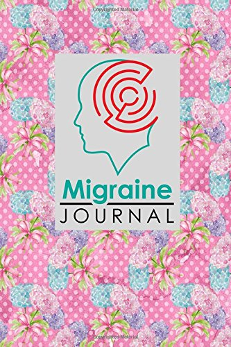 Read Online Migraine Journal: Migraine Diary, Migraine Tracking Journal, Chronic Headache/Migraine Management. Record Location, Severity, Duration, Triggers. & Notes, Hydrangea Flower Cover (Volume 42) PDF