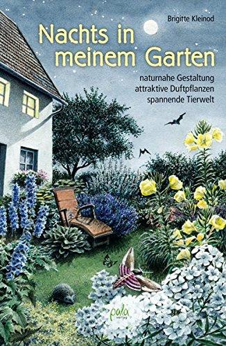 Nachts in meinem Garten: naturnahe Gestaltung, attraktive Duftpflanzen, spannende Tierwelt