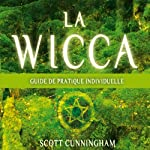 La wicca: Guide pratique individuelle   Scott Cunningham