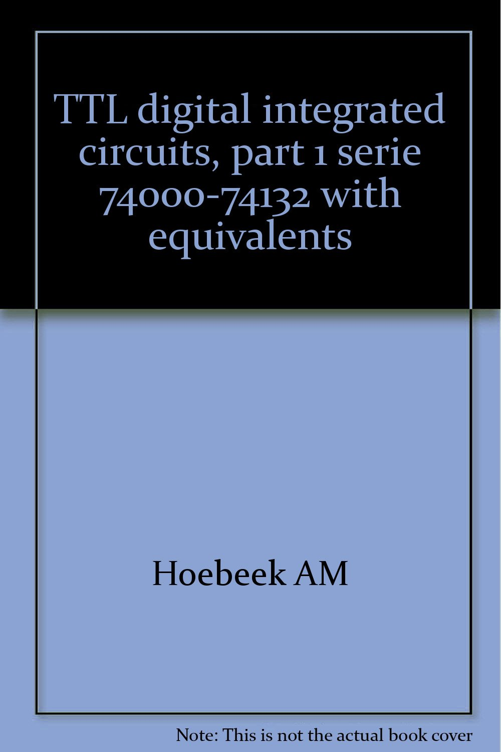 Ttl Digital Integrated Circuits Part 1 Serie 74000 74132 With Circuit Equivalents Hoebeek Am Books
