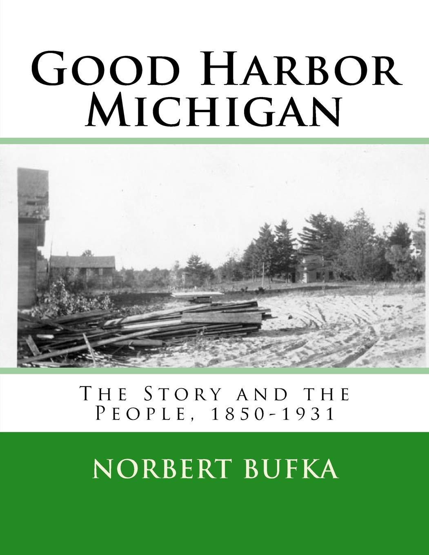 Good Harbor Michigan: The Story and the People  1850-1931 (4463486) pdf epub