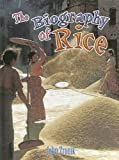 The Biography of Rice, John Paul Zronik and John Zronik, 0778724824