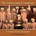 The Succession Conspiracy: A Critique of Guru Apologetics Audiobook by David Christopher Lane Narrated by Chiquito Joaquim Crasto