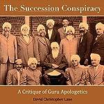 The Succession Conspiracy: A Critique of Guru Apologetics | David Christopher Lane