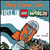 Diary of Lance Cairo: Lost in Lego Worlds: Lego Worlds Diaries, Volume 1  | Alex Strobach