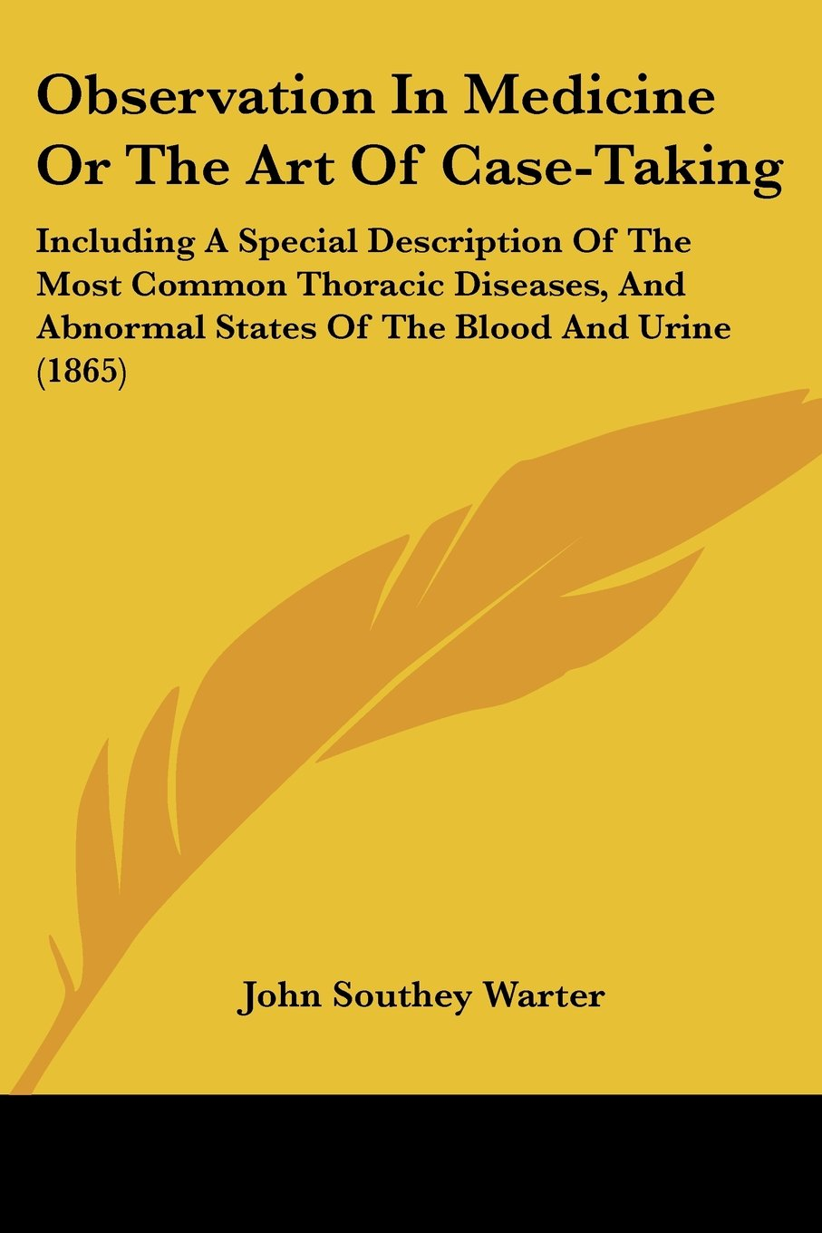 Download Observation In Medicine Or The Art Of Case-Taking: Including A Special Description Of The Most Common Thoracic Diseases, And Abnormal States Of The Blood And Urine (1865) pdf epub