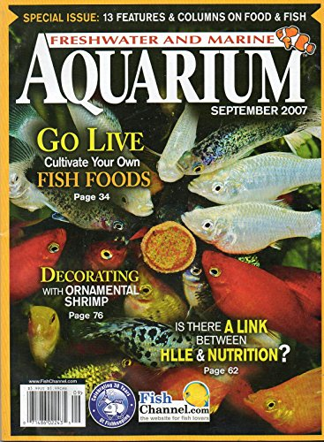 Freshwater And Marine Aquarium Magazine September 2007 SPECIAL ISSUE: 13 FEATURES & COLUMNS ON FOOD & FISH Cultivate Your Own Fish Foods DECORATING WITH ORNAMENTAL SHRIMP Link Between Hlle & Nutrition (Fresh Food Column)
