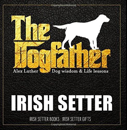(Dogfather: Irish Setter Wisdom & Life Lessons: Irish Setter gifts )