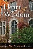 Heart of Wisdom, Alan N. Clifford, 098885970X