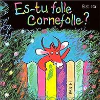 Es-tu folle Cornefolle ? par  Elzbieta