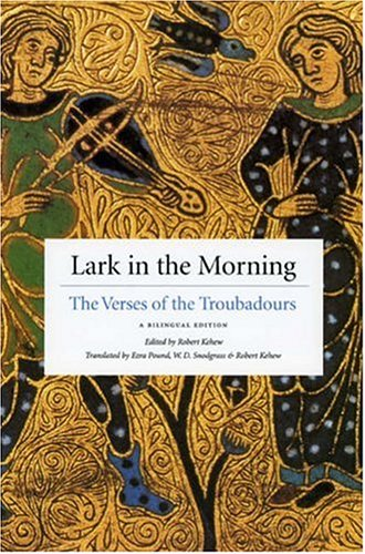 Lark in the Morning: The Verses of the Troubadours, a Bilingual Edition by University Of Chicago Press