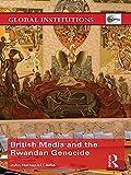 "John Nathaniel Clarke, ""British Media and the Rwandan Genocide"" (Routledge Press, 2018)"
