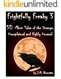 Frightfully Freaky 3: 50 More Tales of the Strange, Unexplained and Highly Unusual