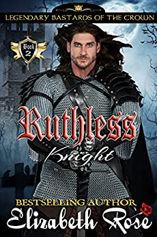 Ruthless Knight (Legendary Bastards of the Crown Book 2) by [Rose, Elizabeth]