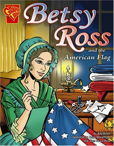 Betsy Ross Flag History - Betsy Ross and the American Flag (Graphic History)
