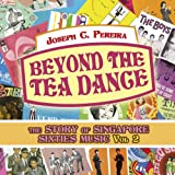 img - for Beyond the Tea Dance: Singapore Pop Music in the Sixties, Vol 2 by Joseph C. Pereira (2014-03-01) book / textbook / text book
