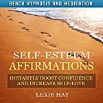 Self-Esteem Affirmations: Instantly Boost Confidence and Increase Self-Love with Beach Hypnosis and Meditation | Lexie Hay