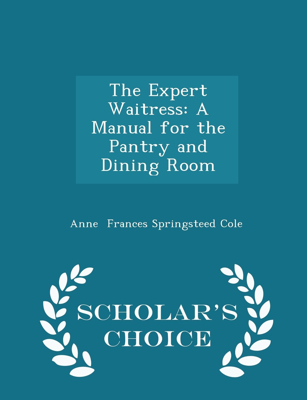 The Expert Waitress: A Manual for the Pantry and Dining Room - Scholar's Choice Edition ebook