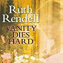 Vanity Dies Hard Audiobook by Ruth Rendell Narrated by Eva Haddon