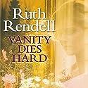 Vanity Dies Hard Audiobook by Ruth Rendell Narrated by Eva Haddon