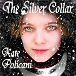 The Silver Collar | Kate Policani