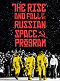 The Rise and Fall of the Russian Space Program