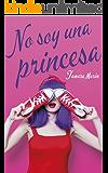 No soy una princesa (Spanish Edition)