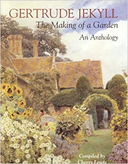 Gertrude jekyll the making of a garden gertrude jekyll an anthology cherry lewis for Gertrude jekyll gardens to visit