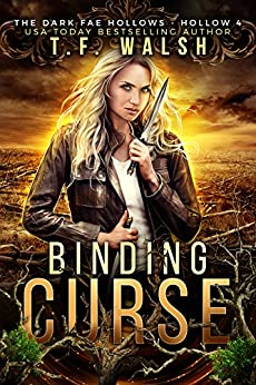Binding Curse: Dark Fae Hollow 4 (Dark Fae Hollows) by [Walsh, T.F., Legacy, Charmed, Hollows, Dark Fae]
